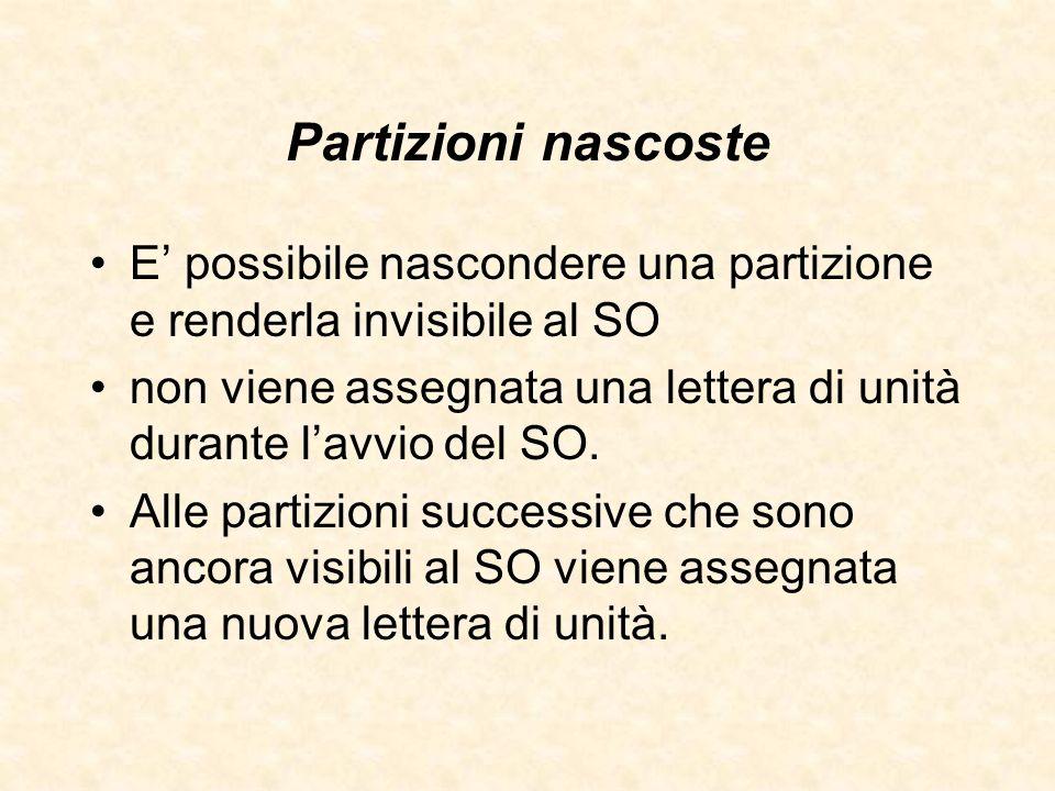 Partizioni nascoste E possibile nascondere una partizione e renderla invisibile al SO non viene assegnata una lettera di unità durante lavvio del SO.