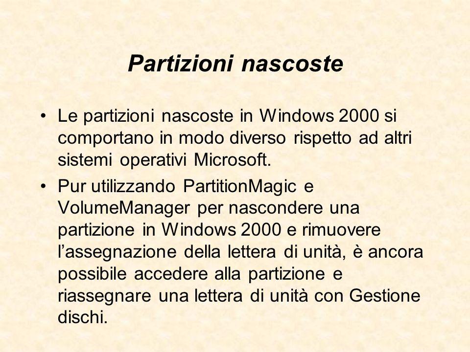 Partizioni nascoste Le partizioni nascoste in Windows 2000 si comportano in modo diverso rispetto ad altri sistemi operativi Microsoft. Pur utilizzand