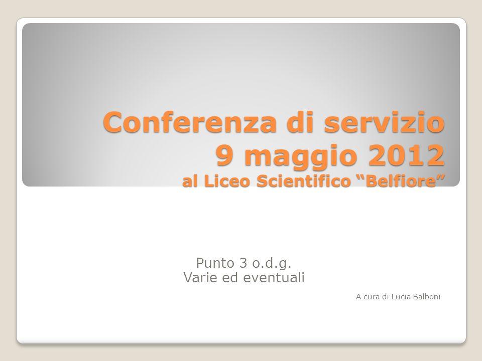 Conferenza di servizio 9 maggio 2012 al Liceo Scientifico Belfiore Punto 3 o.d.g.