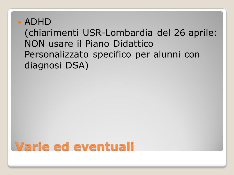 Varie ed eventuali ADHD (chiarimenti USR-Lombardia del 26 aprile: NON usare il Piano Didattico Personalizzato specifico per alunni con diagnosi DSA)