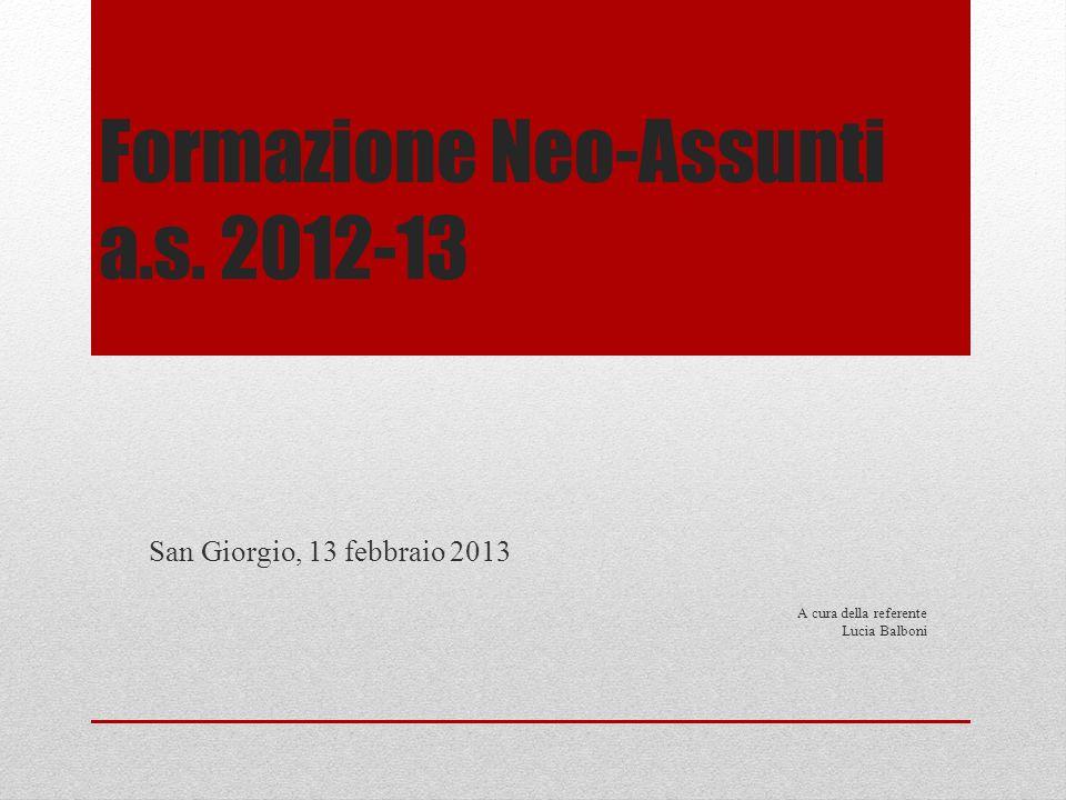 Formazione Neo-Assunti a.s. 2012-13 San Giorgio, 13 febbraio 2013 A cura della referente Lucia Balboni
