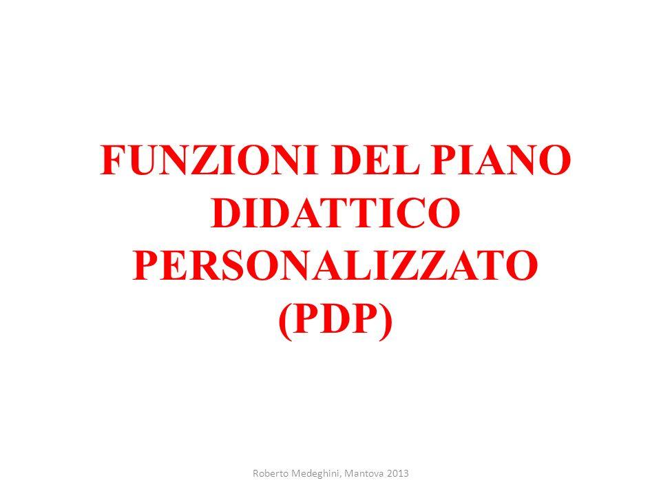 Roberto Medeghini, Mantova 2013 FUNZIONI DEL PIANO DIDATTICO PERSONALIZZATO (PDP)