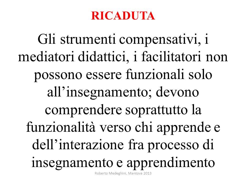 RICADUTA Gli strumenti compensativi, i mediatori didattici, i facilitatori non possono essere funzionali solo allinsegnamento; devono comprendere sopr
