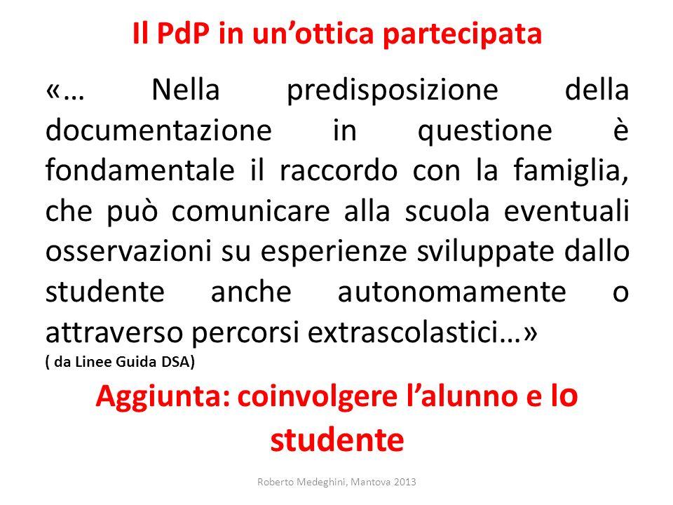 Il PdP in unottica partecipata «… Nella predisposizione della documentazione in questione è fondamentale il raccordo con la famiglia, che può comunica