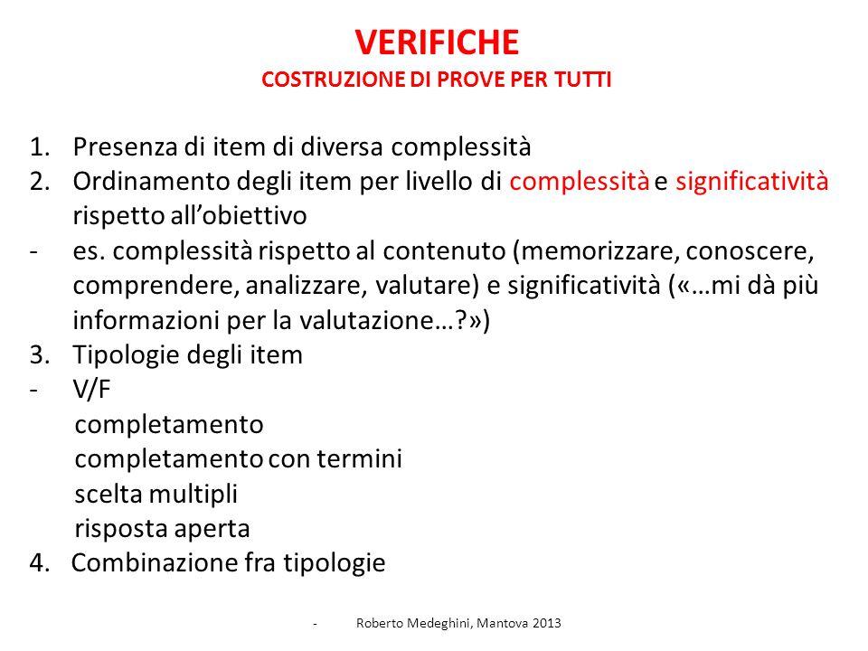 VERIFICHE COSTRUZIONE DI PROVE PER TUTTI 1.Presenza di item di diversa complessità 2.Ordinamento degli item per livello di complessità e significativi