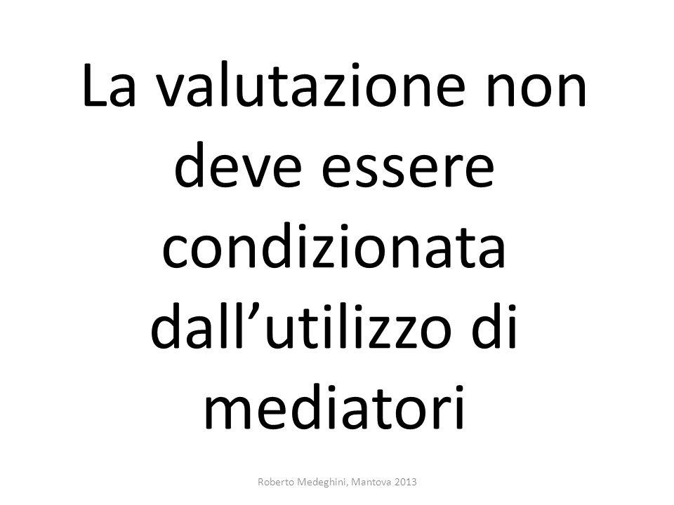 La valutazione non deve essere condizionata dallutilizzo di mediatori Roberto Medeghini, Mantova 2013