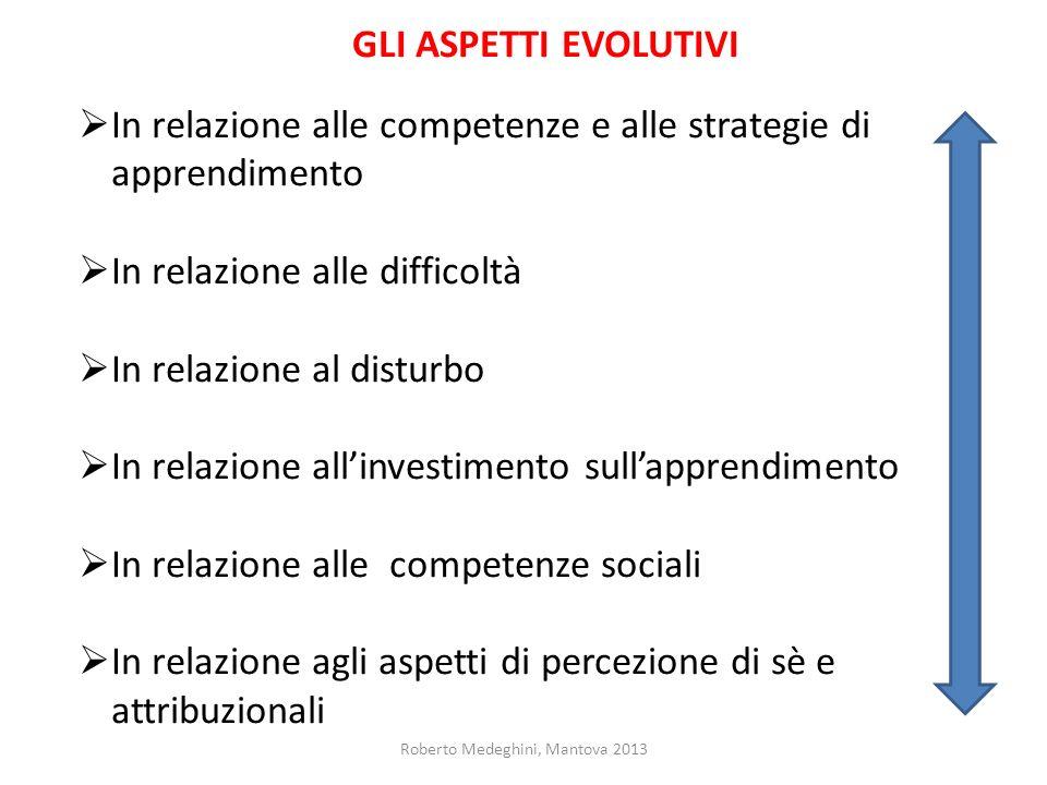 Roberto Medeghini, Mantova 2013 GLI ASPETTI EVOLUTIVI In relazione alle competenze e alle strategie di apprendimento In relazione alle difficoltà In r