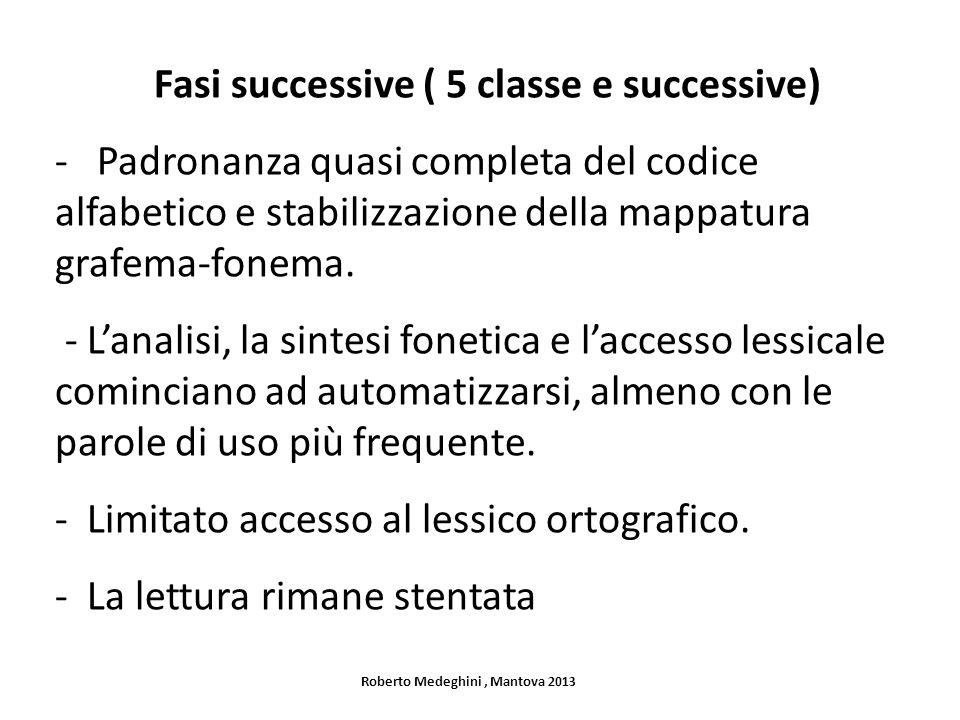 Fasi successive ( 5 classe e successive) - Padronanza quasi completa del codice alfabetico e stabilizzazione della mappatura grafema-fonema. - Lanalis