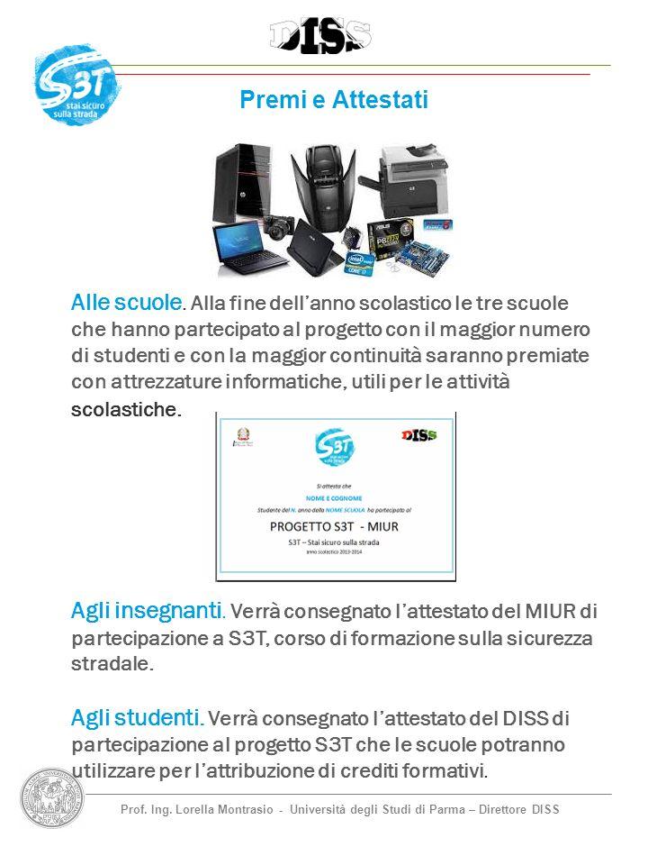 Prof. Ing. Lorella Montrasio - Università degli Studi di Parma – Direttore DISS Premi e Attestati Alle scuole. Alla fine dellanno scolastico le tre sc