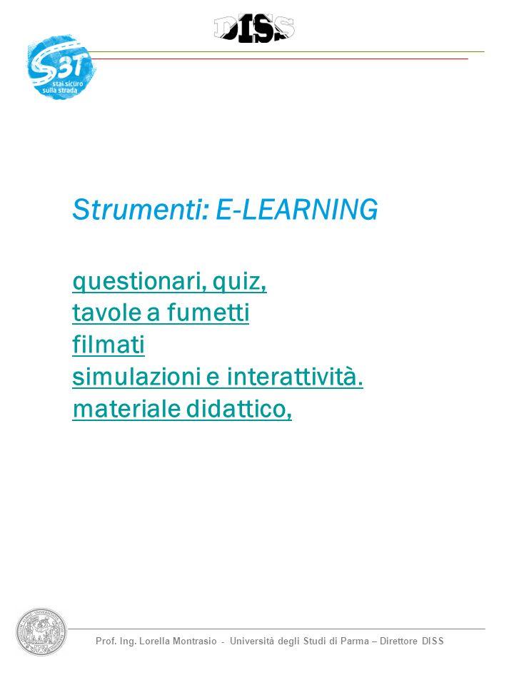 Prof. Ing. Lorella Montrasio - Università degli Studi di Parma – Direttore DISS Strumenti: E-LEARNING questionari, quiz, tavole a fumetti filmati simu