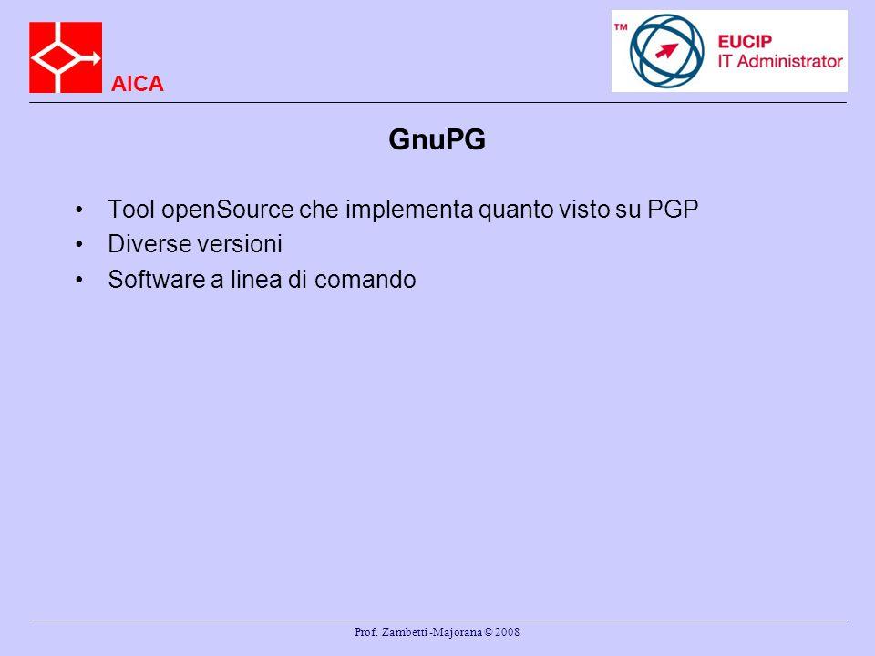 AICA Prof. Zambetti -Majorana © 2008 GnuPG Tool openSource che implementa quanto visto su PGP Diverse versioni Software a linea di comando