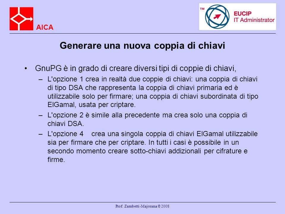 AICA Prof. Zambetti -Majorana © 2008 Generare una nuova coppia di chiavi GnuPG è in grado di creare diversi tipi di coppie di chiavi, –L'opzione 1 cre