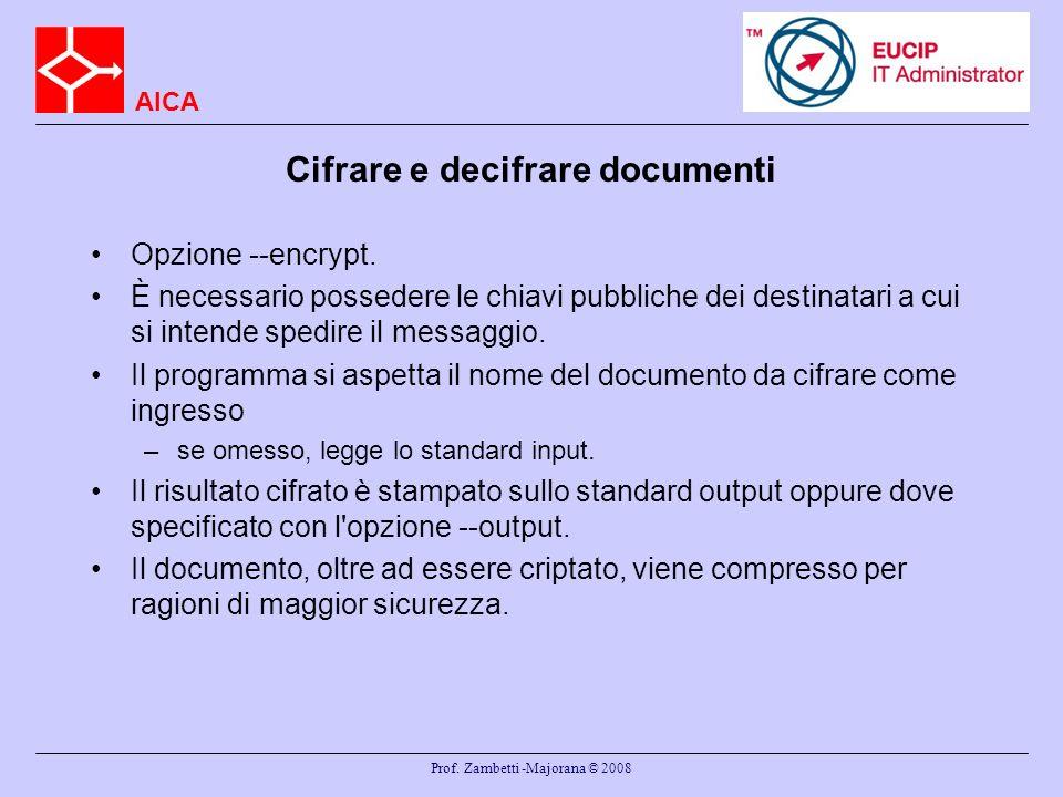 AICA Prof. Zambetti -Majorana © 2008 Cifrare e decifrare documenti Opzione --encrypt. È necessario possedere le chiavi pubbliche dei destinatari a cui