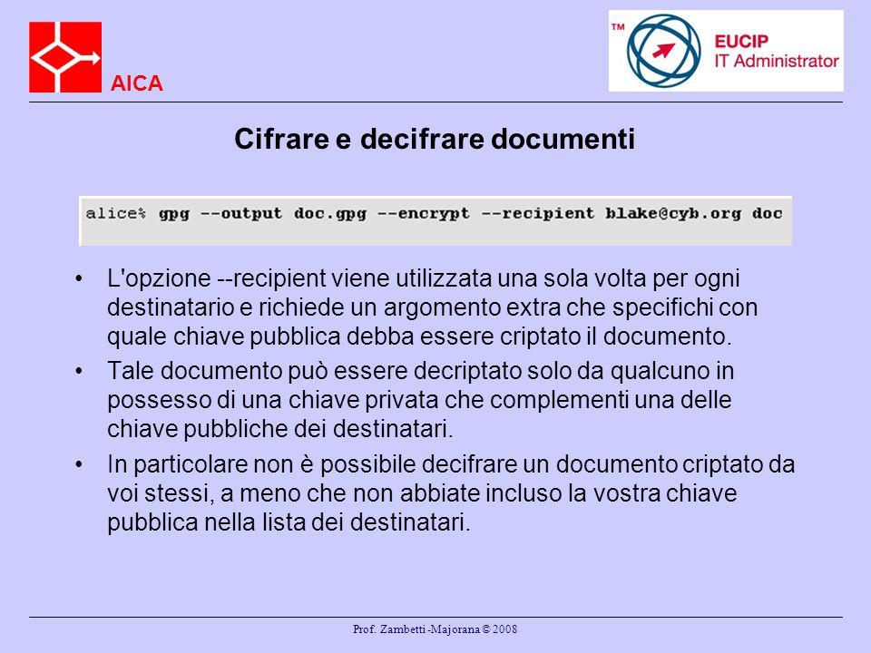 AICA Prof. Zambetti -Majorana © 2008 Cifrare e decifrare documenti L'opzione --recipient viene utilizzata una sola volta per ogni destinatario e richi