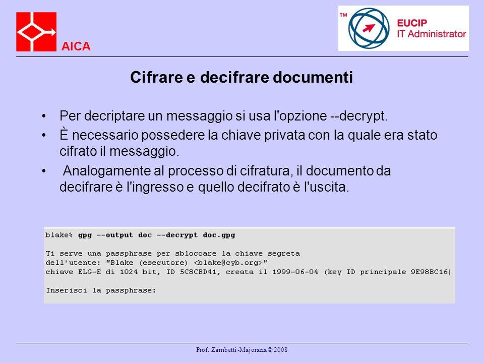 AICA Prof. Zambetti -Majorana © 2008 Cifrare e decifrare documenti Per decriptare un messaggio si usa l'opzione --decrypt. È necessario possedere la c