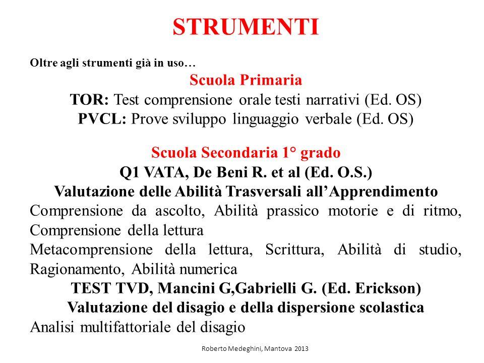 STRUMENTI Oltre agli strumenti già in uso… Scuola Primaria TOR: Test comprensione orale testi narrativi (Ed.