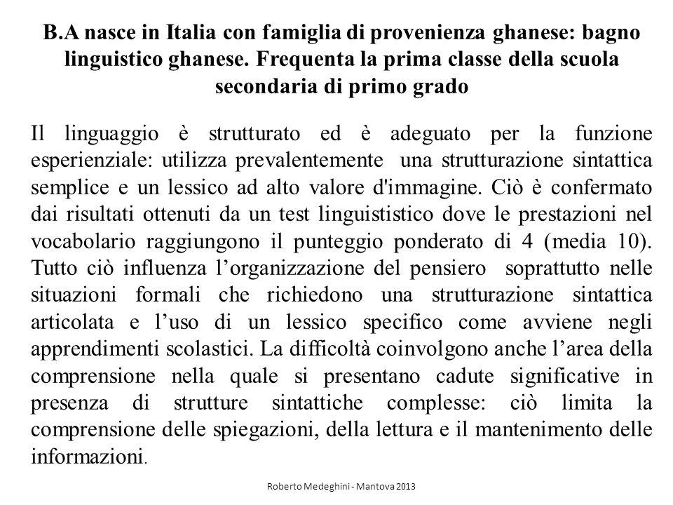 B.A nasce in Italia con famiglia di provenienza ghanese: bagno linguistico ghanese.