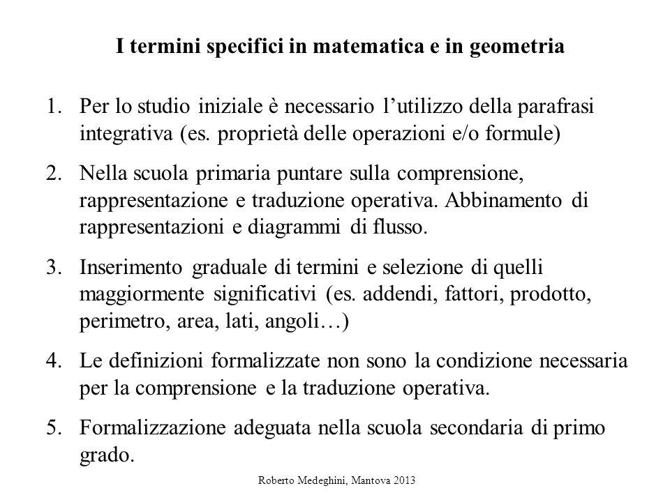 I termini specifici in matematica e in geometria 1.Per lo studio iniziale è necessario lutilizzo della parafrasi integrativa (es.