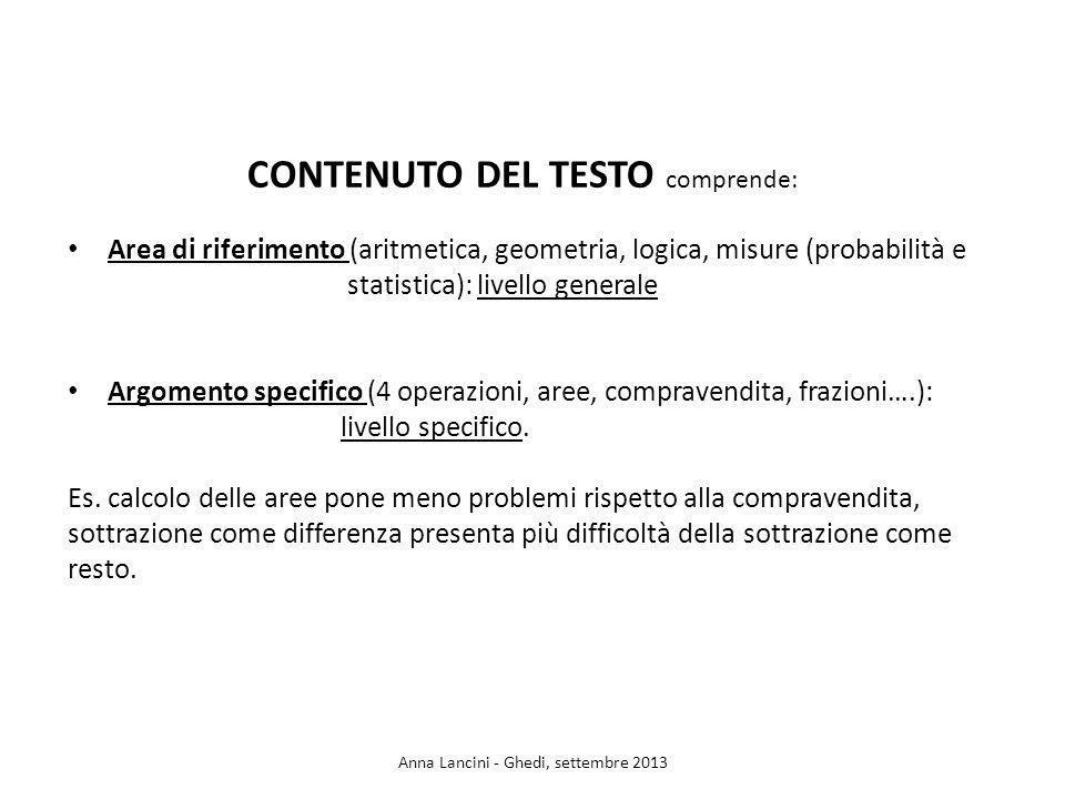 CONTENUTO DEL TESTO comprende: Area di riferimento (aritmetica, geometria, logica, misure (probabilità e statistica): livello generale Argomento specifico (4 operazioni, aree, compravendita, frazioni….): livello specifico.