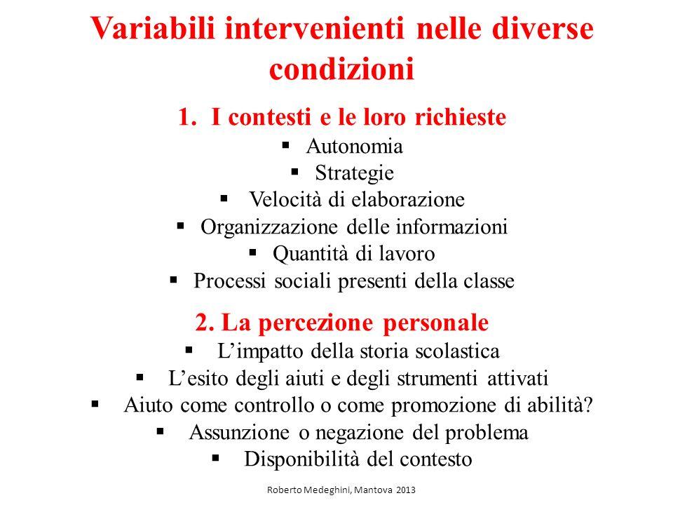 Variabili intervenienti nelle diverse condizioni 1.I contesti e le loro richieste Autonomia Strategie Velocità di elaborazione Organizzazione delle in