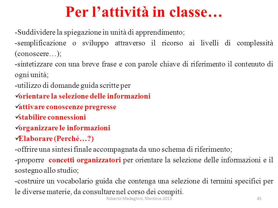 Per lattività in classe… -Suddividere la spiegazione in unità di apprendimento; -semplificazione o sviluppo attraverso il ricorso ai livelli di comple