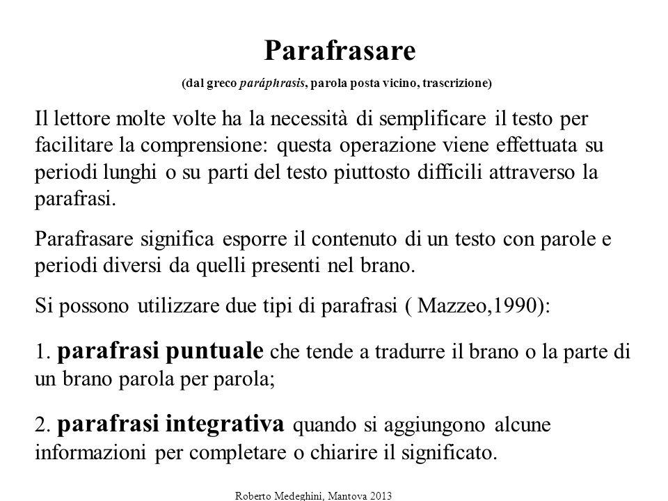 Parafrasare (dal greco paráphrasis, parola posta vicino, trascrizione) Il lettore molte volte ha la necessità di semplificare il testo per facilitare