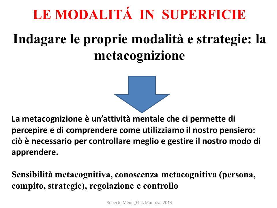 LE MODALITÁ IN SUPERFICIE Indagare le proprie modalità e strategie: la metacognizione La metacognizione è unattività mentale che ci permette di percep
