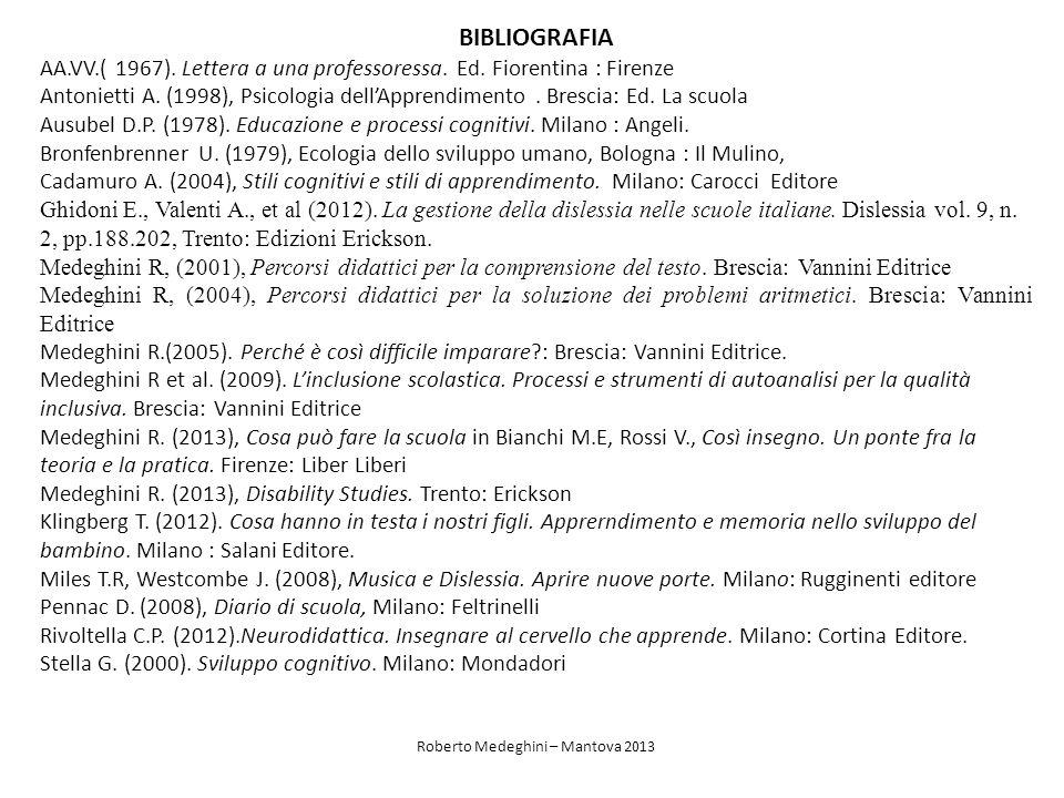 BIBLIOGRAFIA AA.VV.( 1967). Lettera a una professoressa. Ed. Fiorentina : Firenze Antonietti A. (1998), Psicologia dellApprendimento. Brescia: Ed. La