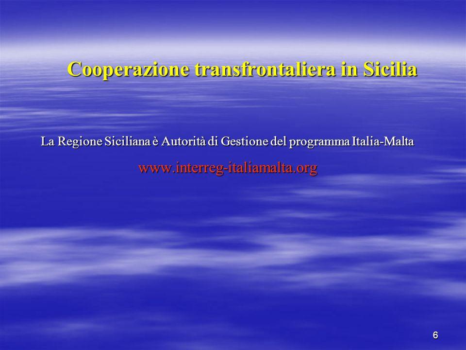 6 Cooperazione transfrontaliera in Sicilia La Regione Siciliana è Autorità di Gestione del programma Italia-Malta www.interreg-italiamalta.org