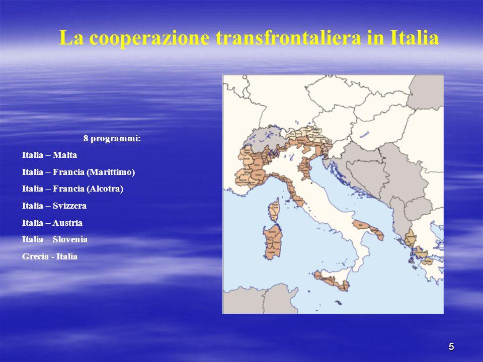 5 8 programmi: Italia – Malta Italia – Francia (Marittimo) Italia – Francia (Alcotra) Italia – Svizzera Italia – Austria Italia – Slovenia Grecia - Italia La cooperazione transfrontaliera in Italia