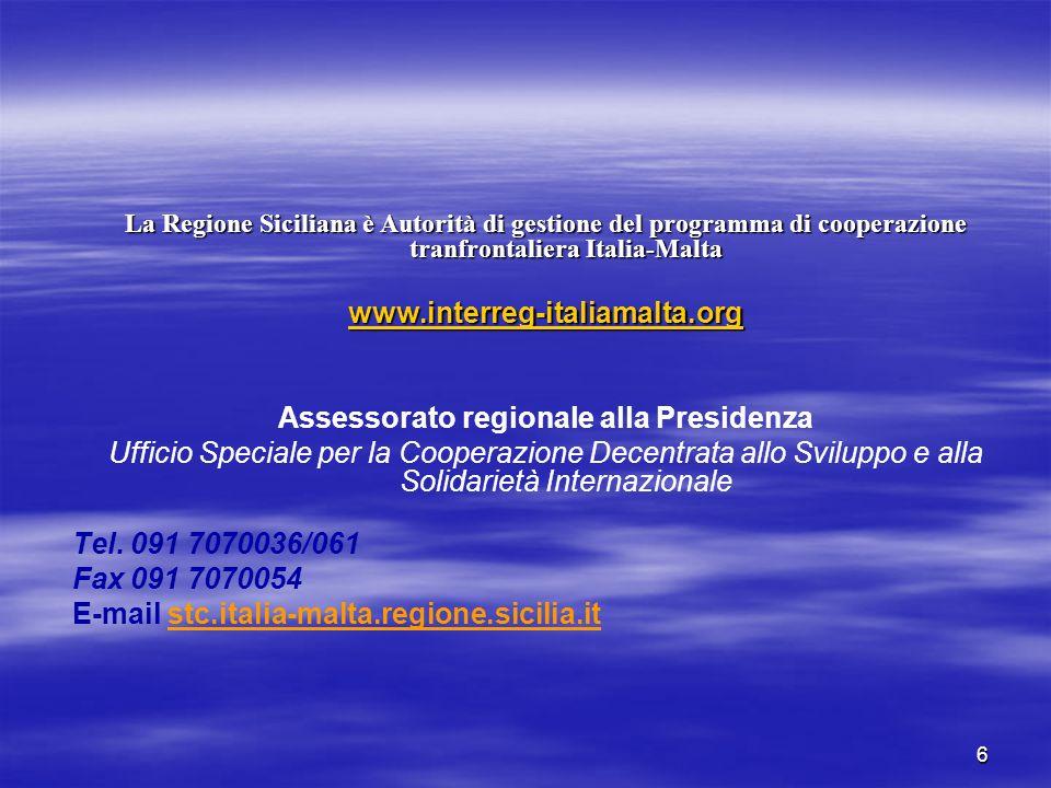 6 La Regione Siciliana è Autorità di gestione del programma di cooperazione tranfrontaliera Italia-Malta www.interreg-italiamalta.org Assessorato regionale alla Presidenza Ufficio Speciale per la Cooperazione Decentrata allo Sviluppo e alla Solidarietà Internazionale Tel.