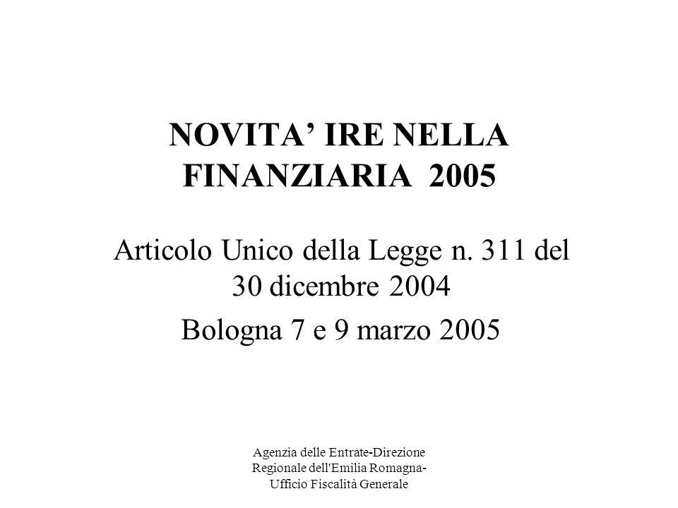 Agenzia delle Entrate-Direzione Regionale dell Emilia Romagna- Ufficio Fiscalità Generale NOVITA IRE NELLA FINANZIARIA 2005 Articolo Unico della Legge n.