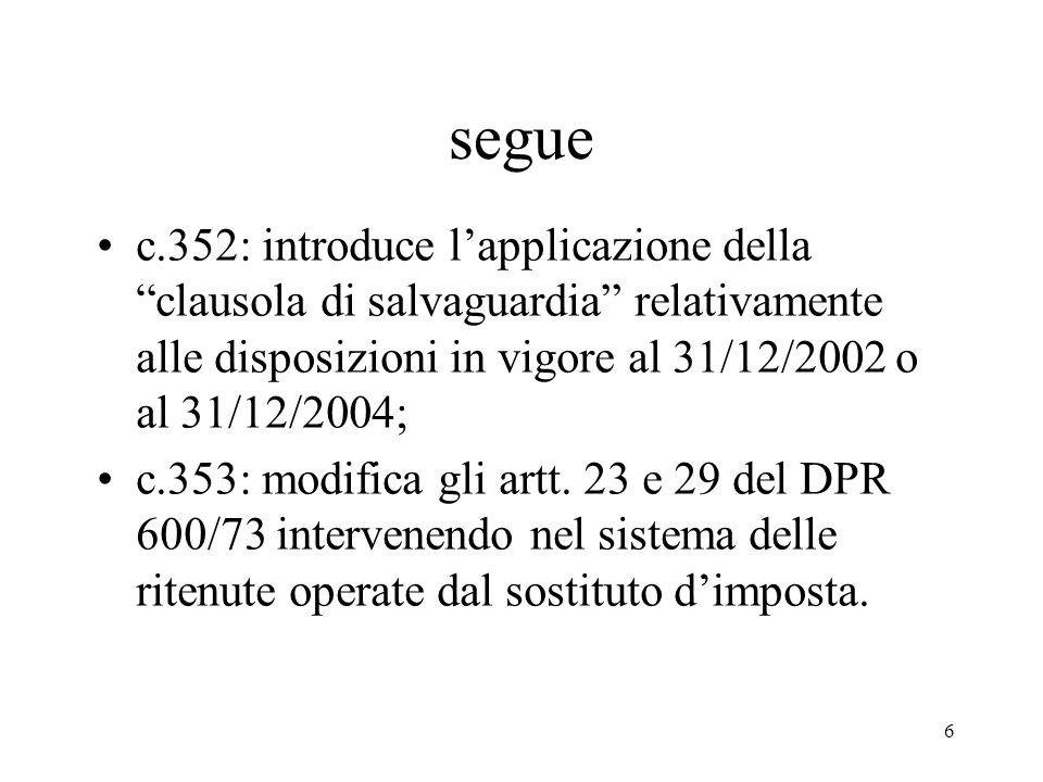 6 segue c.352: introduce lapplicazione della clausola di salvaguardia relativamente alle disposizioni in vigore al 31/12/2002 o al 31/12/2004; c.353: modifica gli artt.
