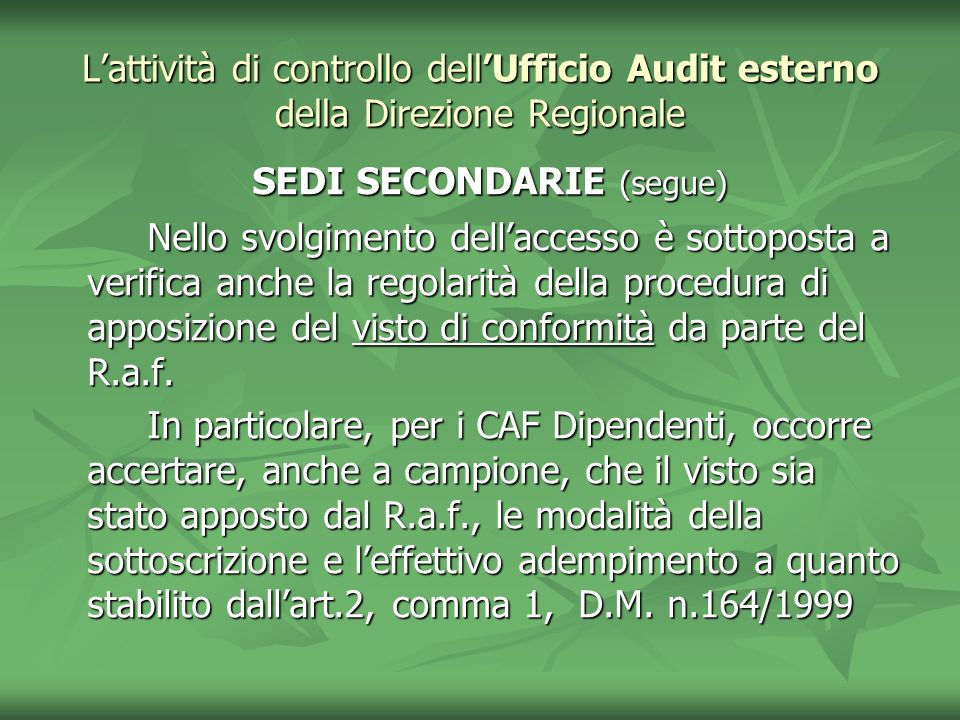 Lattività di controllo dellUfficio Audit esterno della Direzione Regionale SEDI SECONDARIE (segue) SEDI SECONDARIE (segue) Nello svolgimento dellacces