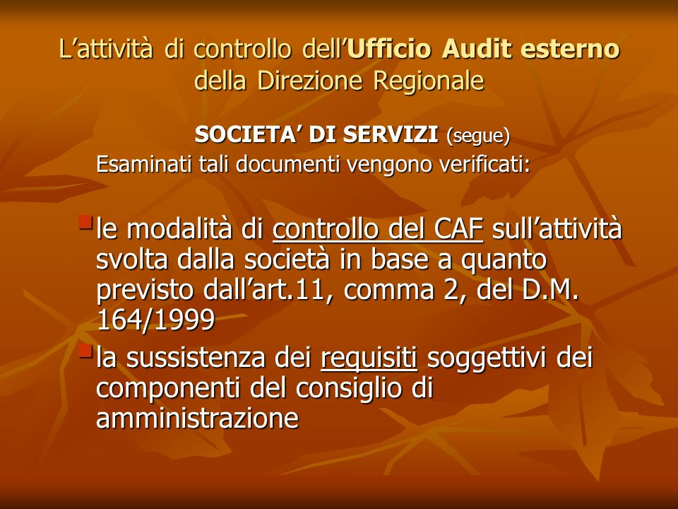 Lattività di controllo dellUfficio Audit esterno della Direzione Regionale SOCIETA DI SERVIZI (segue) SOCIETA DI SERVIZI (segue) Esaminati tali docume
