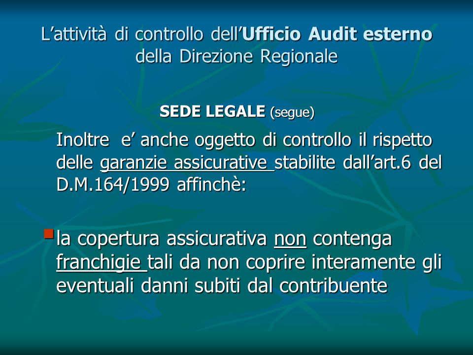 Lattività di controllo dellUfficio Audit esterno della Direzione Regionale SEDE LEGALE (segue) Inoltre e anche oggetto di controllo il rispetto delle