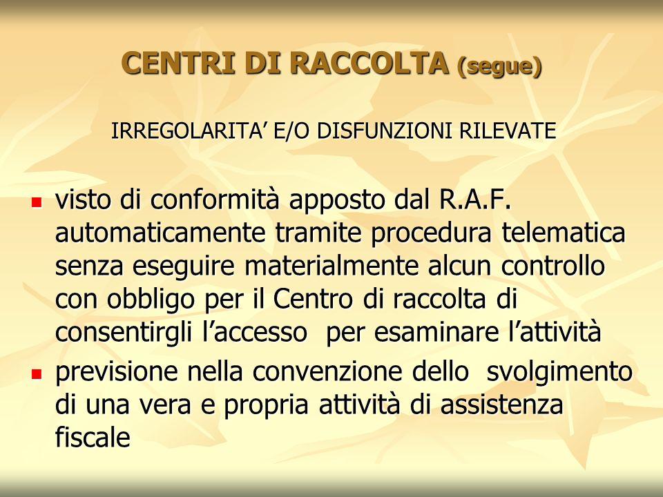 CENTRI DI RACCOLTA (segue) IRREGOLARITA E/O DISFUNZIONI RILEVATE visto di conformità apposto dal R.A.F. automaticamente tramite procedura telematica s