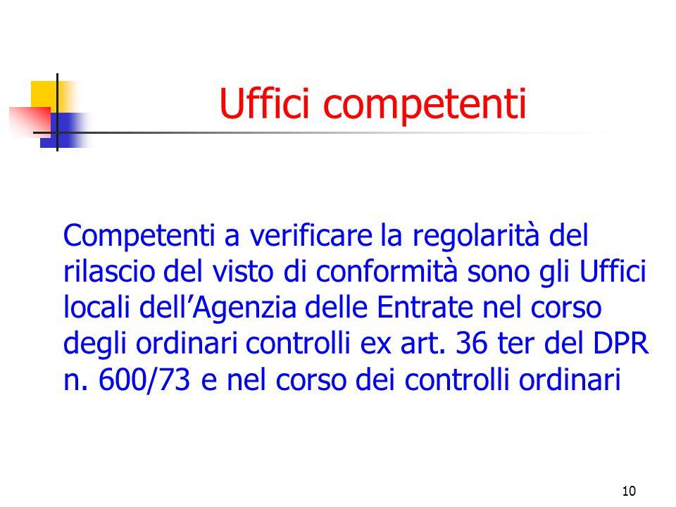 10 Uffici competenti Competenti a verificare la regolarità del rilascio del visto di conformità sono gli Uffici locali dellAgenzia delle Entrate nel c
