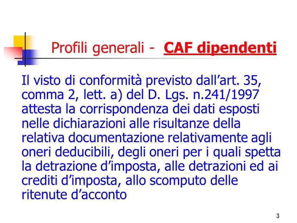 3 Profili generali - CAF dipendenti Il visto di conformità previsto dallart. 35, comma 2, lett. a) del D. Lgs. n.241/1997 attesta la corrispondenza de