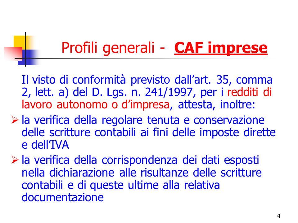 4 Profili generali - CAF imprese Il visto di conformità previsto dallart. 35, comma 2, lett. a) del D. Lgs. n. 241/1997, per i redditi di lavoro auton