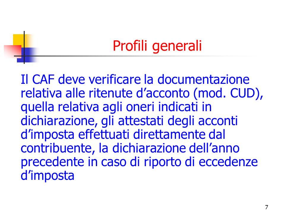 7 Profili generali Il CAF deve verificare la documentazione relativa alle ritenute dacconto (mod. CUD), quella relativa agli oneri indicati in dichiar