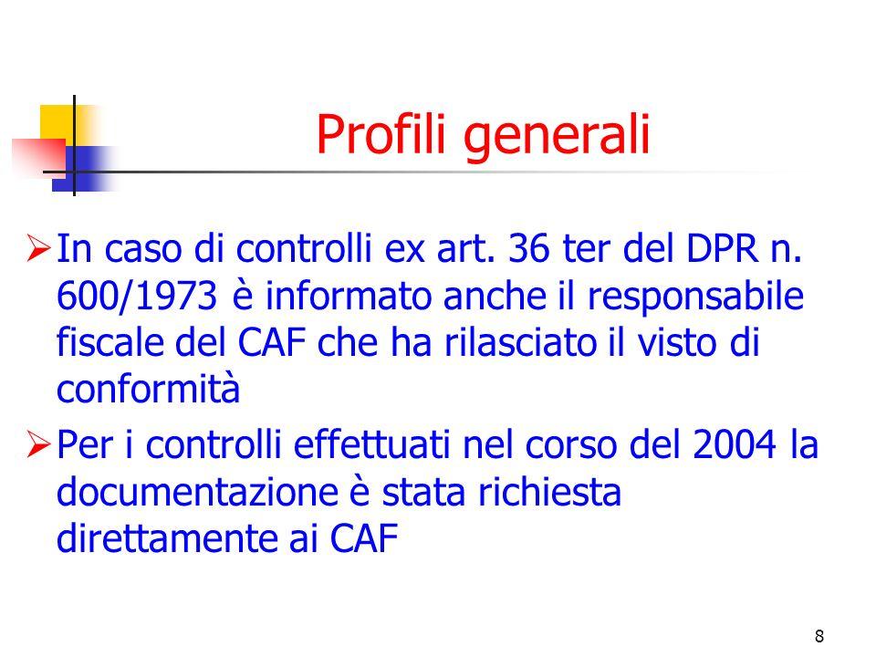 8 Profili generali In caso di controlli ex art. 36 ter del DPR n. 600/1973 è informato anche il responsabile fiscale del CAF che ha rilasciato il vist
