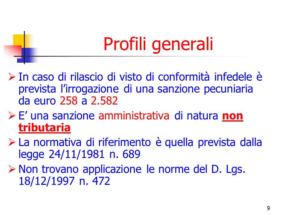 9 Profili generali In caso di rilascio di visto di conformità infedele è prevista lirrogazione di una sanzione pecuniaria da euro 258 a 2.582 E una sa