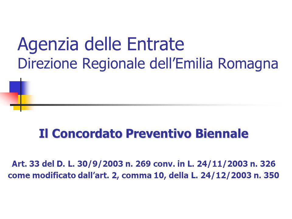 Agenzia delle Entrate Direzione Regionale dellEmilia Romagna Il Concordato Preventivo Biennale Art. 33 del D. L. 30/9/2003 n. 269 conv. in L. 24/11/20