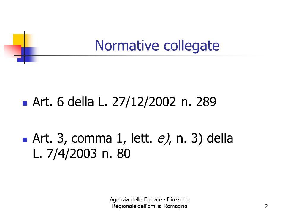 Agenzia delle Entrate - Direzione Regionale dell'Emilia Romagna2 Normative collegate Art. 6 della L. 27/12/2002 n. 289 Art. 3, comma 1, lett. e), n. 3