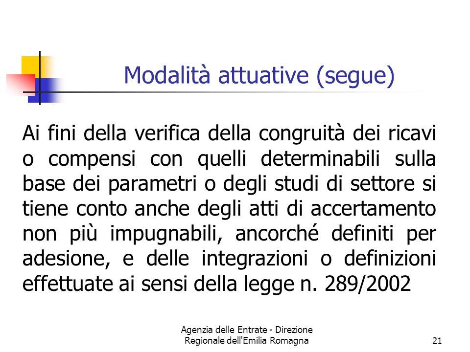 Agenzia delle Entrate - Direzione Regionale dell'Emilia Romagna21 Modalità attuative (segue) Ai fini della verifica della congruità dei ricavi o compe