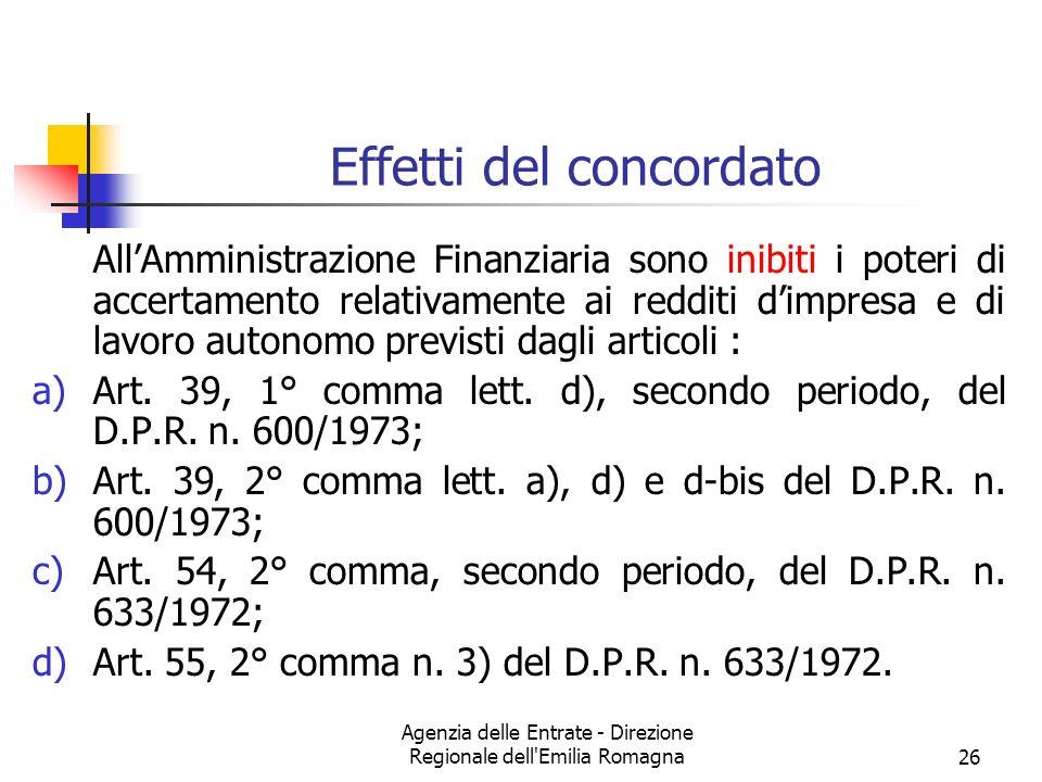Agenzia delle Entrate - Direzione Regionale dell'Emilia Romagna26 Effetti del concordato AllAmministrazione Finanziaria sono inibiti i poteri di accer