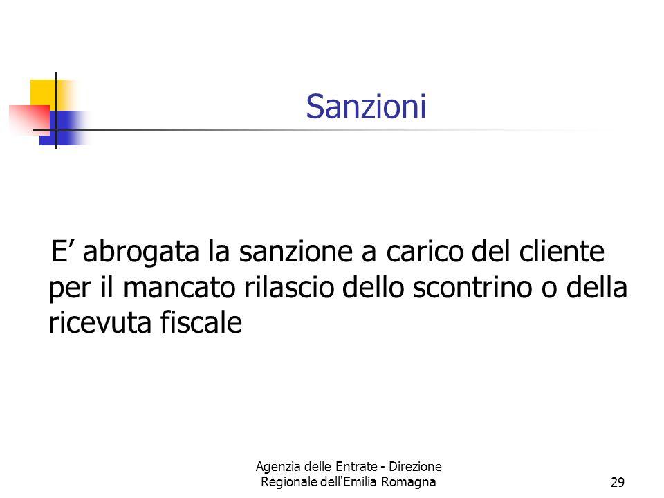Agenzia delle Entrate - Direzione Regionale dell Emilia Romagna29 Sanzioni E abrogata la sanzione a carico del cliente per il mancato rilascio dello scontrino o della ricevuta fiscale
