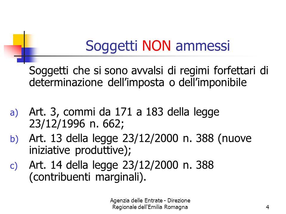 Agenzia delle Entrate - Direzione Regionale dell Emilia Romagna4 Soggetti NON ammessi Soggetti che si sono avvalsi di regimi forfettari di determinazione dellimposta o dellimponibile a) Art.