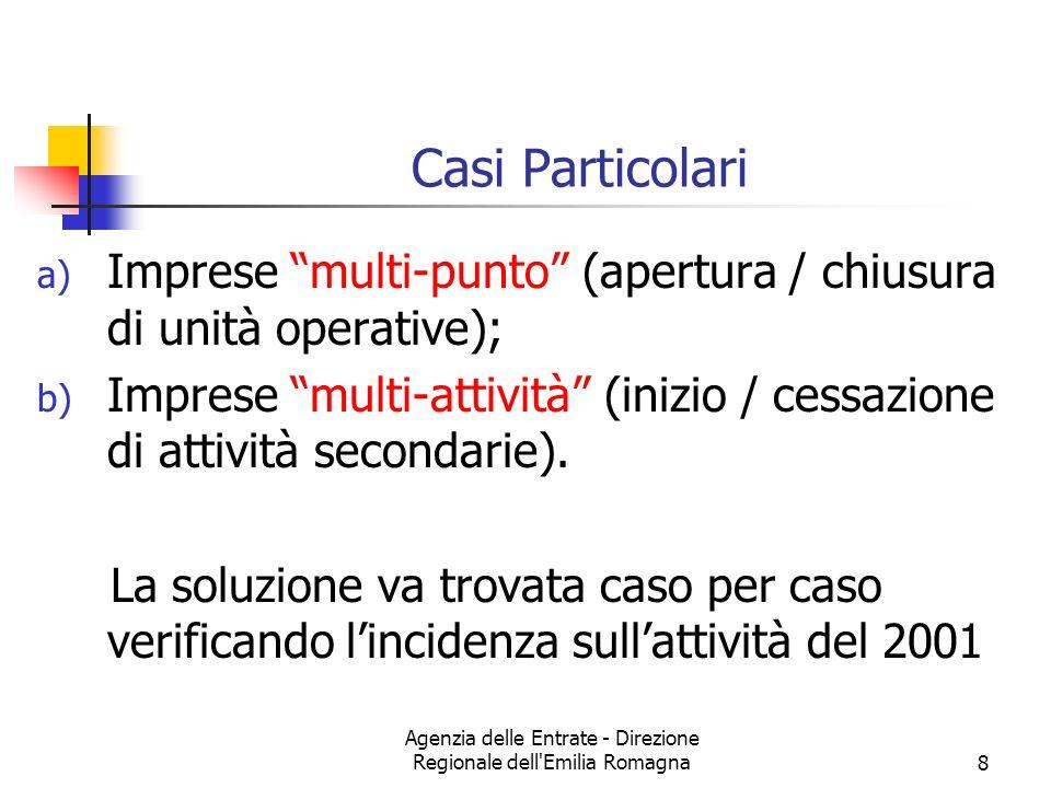 Agenzia delle Entrate - Direzione Regionale dell Emilia Romagna8 Casi Particolari a) Imprese multi-punto (apertura / chiusura di unità operative); b) Imprese multi-attività (inizio / cessazione di attività secondarie).